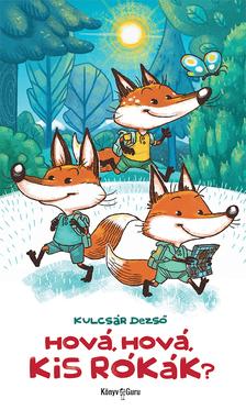 Kulcsár Dezső - Hová, hová, kis rókák?