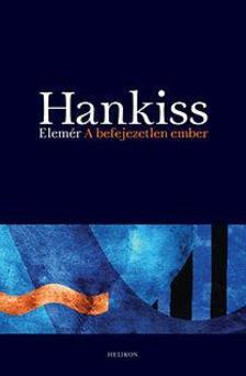 HANKISS ELEM - A BEFEJEZETLEN EMBER