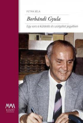 Petrik Béla - Borbándi Gyula (Egy sors a küldetés és szolgálat jegyében)