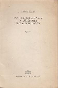 Mályusz Elemér - Egyházi társadalom a középkori Magyarországon [antikvár]