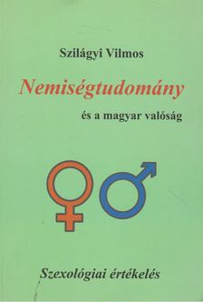 Szilágyi Vilmos - Nemiségtudomány és a magyar valóság [antikvár]