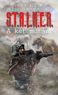 Jezsi Tumanovszkij; Roman Kulikov - S.T.A.L.K.E.R. - A két mutáns