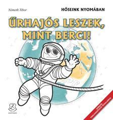 NÉMETH TIBOR - Űrhajós leszek, mint Berci!