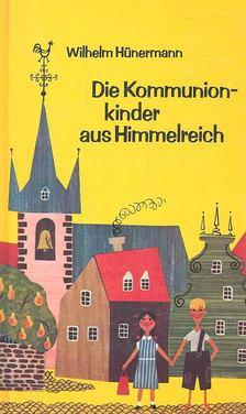 Hünermann, Wilhelm - Die Kommunionkinder aus Himmelreich [antikvár]
