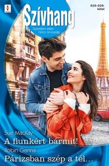 Gianna Sue MacKay; Robin - Szívhang 628.-629. - A fiunkért bármit!; Párizsban szép a tél... [eKönyv: epub, mobi]