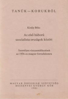 Király Béla - Az első háború szocialista országok között [antikvár]