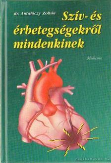 Dr. Antalóczy Zoltán - Szív- és érbetegségekről mindenkinek [antikvár]