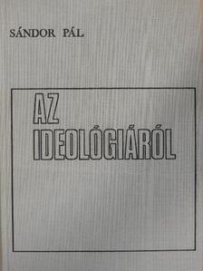 Sándor Pál - Az ideológiáról [antikvár]