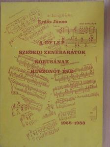 Erdős János - A Délép Szegedi Zenebarátok kórusának huszonöt éve [antikvár]