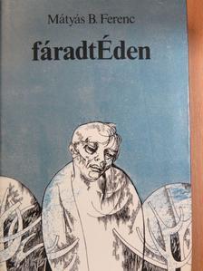 Mátyás B. Ferenc - fáradtÉden (dedikált példány) [antikvár]