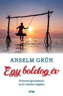 Anselm Grün - Egy boldog év - Örömteli gondolatok az év minden napjára