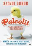 SZENDI GÁBOR - Paleolit táplálkozás kezdőknek [eKönyv: epub, mobi]