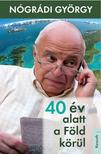 Nógrádi György - 40 ÉV ALATT A FÖLD KÖRÜL