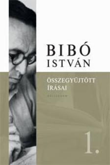 Bibó István - Bibó István Összegyűjtött Írásai 1.
