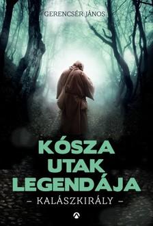 Gerencsér János - Kósza utak legendája - Kalászkirály [eKönyv: epub, mobi]