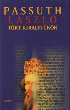PASSUTH LÁSZLÓ - Tört királytükör