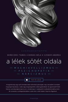 Szerkesztők: Bereczkei Tamás - Czibor Andrea - Birkás Béla - A lélek sötét oldala - Narcizmus, machiavellizmus, pszichopátia