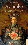 Anchee Min - Az utolsó császárné [eKönyv: epub, mobi]