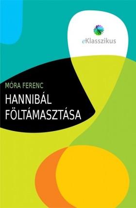 MÓRA FERENC - Hannibál föltámasztása [eKönyv: epub, mobi]