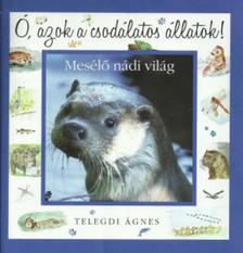 Telegdi Ágnes - Ó, azok a csodálatos állatok - Mesélő nádi világ
