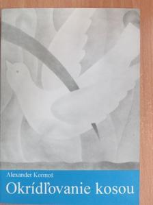 Kormos Sándor - Lobogó szárnyam/Okrídl'ovanie kosou [antikvár]