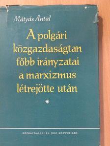 Mátyás Antal - A polgári közgazdaságtan főbb irányzatai a marxizmus létrejötte után [antikvár]