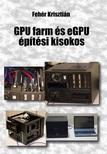 Fehér Krisztián - GPU farm és eGPU építési kisokos