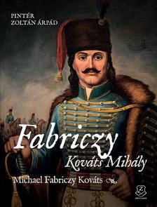 Pintér Zoltán Árpád - Fabriczy Kováts Mihály egy magyar huszártiszt két kontinensen