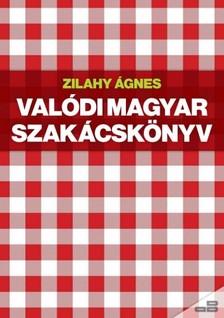 Zilahy Ágnes - Valódi magyar szakácskönyv [eKönyv: epub, mobi]