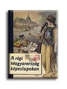 Domokos Mátyás - A régi Magyarország képeslapokon