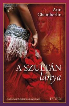 Ann Chamberlin - A szultán lánya - Küzdelem Szulejmán trónjáért [eKönyv: epub, mobi]