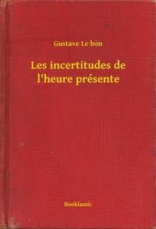 Gustave Le Bon - Les incertitudes de l'heure présente [eKönyv: epub, mobi]