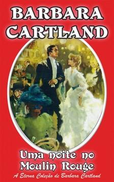 Barbara Cartland - Uma Noite no Moulin Rouge [eKönyv: epub, mobi]