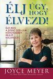 Joyce Meyer - Élj úgy, hogy élvezd!