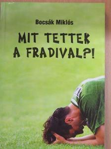 Bocsák Miklós - Mit tettek a Fradival?! (dedikált példány) [antikvár]