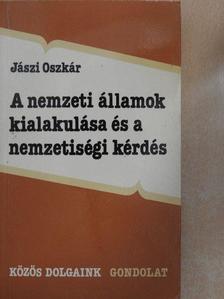 Jászi Oszkár - A nemzeti államok kialakulása és a nemzetiségi kérdés [antikvár]