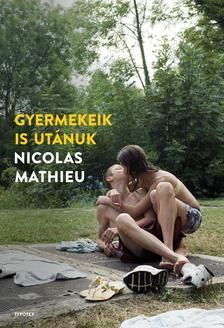 Nicolas Mathieu - Gyermekeik is utánuk