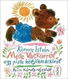 Kormos István - Mese Vackorról, egy pisze kölyökmackóról (5. kiadás)