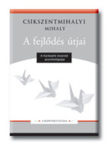 Csíkszentmihályi Mihály - A FEJLŐDÉS ÚTJAI - A HARMADIK ÉVEZRED PSZICHOLÓGIÁJA