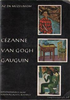 Bernáth Mária - Cézanne, Van Gogh, Gauguin [antikvár]