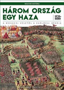 Horn Ildikó, Barta János - Három ország egy haza 1526-1699 - A mohácsi vésztől a karlócai békéig