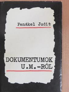 Fenákel Judit - Dokumentumok U. M.-ról [antikvár]