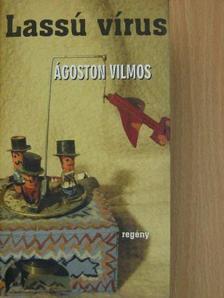 Ágoston Vilmos - Lassú vírus [antikvár]