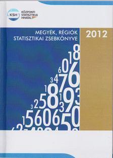 több szerző - Megyék, régiók statisztikai zsebkönyve, 2012 [antikvár]