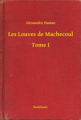 Alexandre DUMAS - Les Louves de Machecoul - Tome I [eKönyv: epub, mobi]