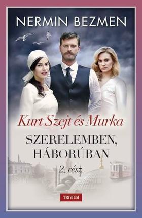 Szerelemben, háborúban 2. kötet - Kurt Szejt és Murka