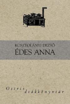KOSZTOLÁNYI DEZSŐ - Édes Anna - Osiris diákkönyvtár