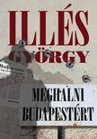 Illés György - Meghalni Budapestért