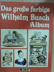 Wilhelm Busch - Das große farbige Wilhelm Busch Album [antikvár]