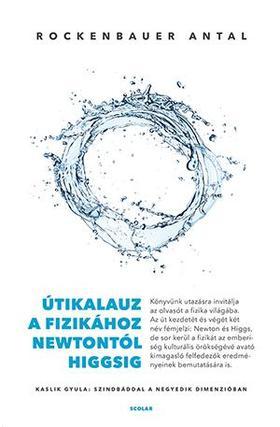 Rockenbauer Antal - Útikalauz a fizikához Newtontól Higgsig - Kaslik Gyula: Szindbáddal a negyedik dimenzióban